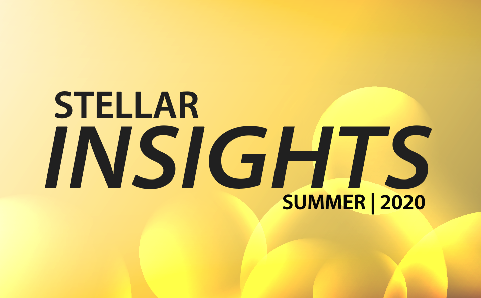 Welcome to our Summer 2020 Edition of Stellar Insights!