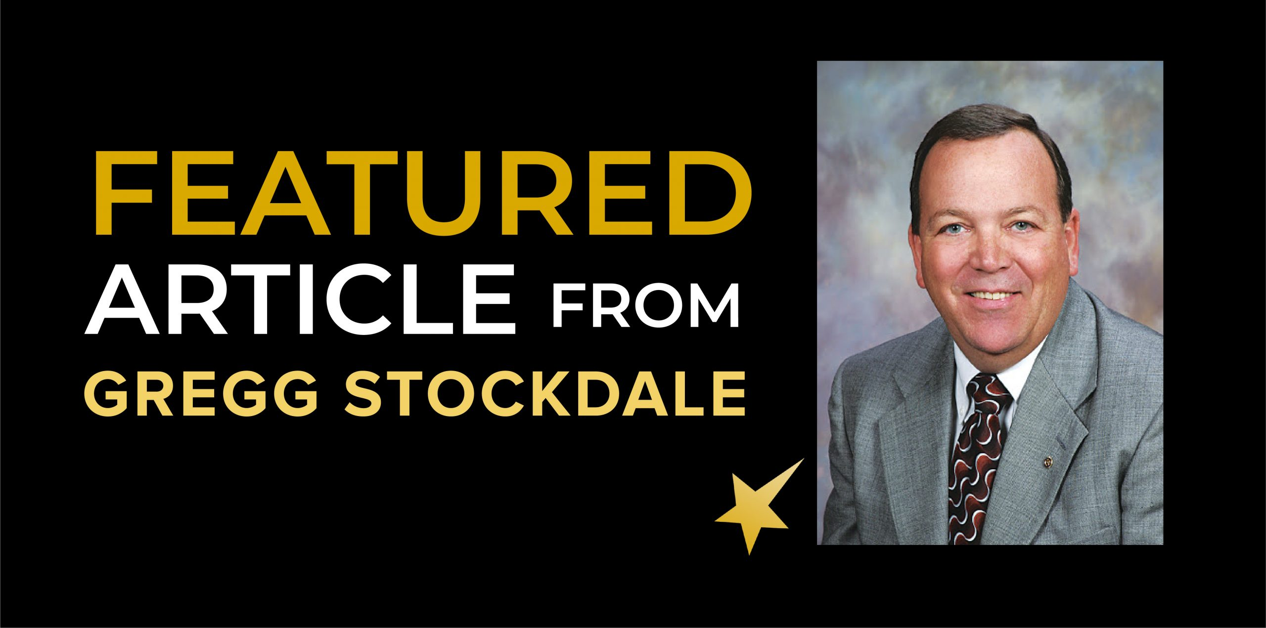 FEATURED ARTICLE FROM GREGG STOCKDALE