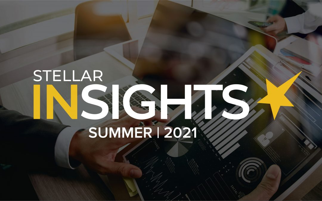 Welcome to the Summer 2021 Edition of Stellar Insights